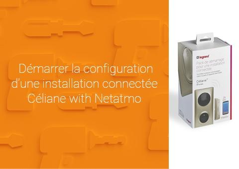 Comment configurer le pack de démarrage Céliane™ with Netatmo ?